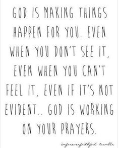 """God is making things happen for you, even when you don't see it, even when you can't feel it, even if it's not evident... God is working on your prayers."""