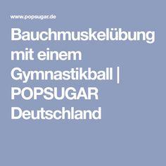 Bauchmuskelübung mit einem Gymnastikball | POPSUGAR Deutschland