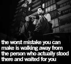 The biggest mistake you can make is being the one that waited.