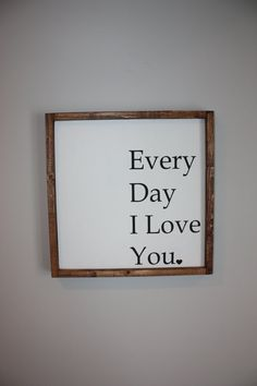 Every day I love you  Wood framed sign  by ThriftyTreasures01