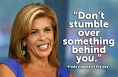 Don't stumble over something behind you. Just another reason I love Hoda!