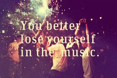 You can always count on music to be there for you.  Might as well lose yourself in it.  =)