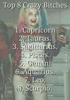 Capricorn as I tell my husband  dont make me show you crazy!