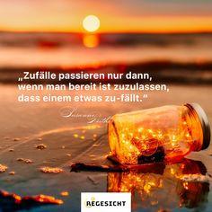 """""""Zufälle passieren nur dann, wenn man bereit ist zuzulassen, dass einem etwas zu-fällt."""" Susanne Reither  #positivesdenken #Inspiration #InspirationalQuote #lebdeinleben #susannereither #erfolg #zieleerreichen #ziele #thinkpositive #persönlichkeit #persönlichkeitverändern #Zitat Inspiration, Heartbreak Sayings, Achieving Goals, Forgiveness, Quote, Biblical Inspiration, Inspirational, Inhalation"""