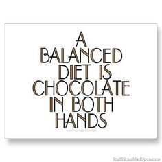 funny chocolate quotes | inspirational quotes balenced diet is chocolate in both hands meme