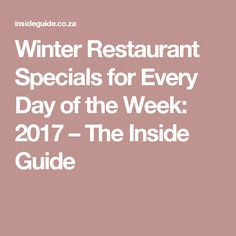 Winter Restaurant Specials for Every Day of the Week: 2017 – The Inside Guide Restaurant Specials, Warm Food, Cape Town, South Africa, Good Things, Meals, Winter, Day, Meal