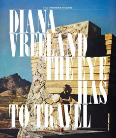 """Diana Vreeland: The Eye Has to Travel"" by Lisa Vreeland, available at Amazon: Has there ever been anyone so fabulous, so extravagant, so audacious as editrix Diana Vreeland? This is a sublime compilation of her greatest hits — complete with plenty of priceless quotes.   ."