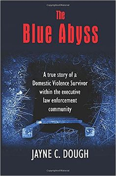The Blue Abyss: A true story of a Domestic Violence Survivor within the executive law enforcement community by [dough, jayne] Spiritual Coach, Spiritual Guidance, Abusive Relationship, Relationship Advice, Victim Blaming, And So The Adventure Begins, Domestic Violence, Law Enforcement, Helping Others