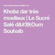 Khobz dar très moelleux | Le Sucré Salé d'Oum Souhaib