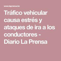 Tráfico vehicular causa estrés y ataques de ira a los conductores - Diario La Prensa