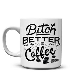 BItch Better a Have My Coffee Mug. I need this shit! Coffee Talk, Coffee Is Life, I Love Coffee, Best Coffee, My Coffee, Coffee Beans, Coffee Cups, Tea Cups, Coffee Lovers