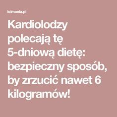 Kardiolodzy polecają tę 5-dniową dietę: bezpieczny sposób, by zrzucić nawet 6 kilogramów! Teak, Healthy Living, Lunch Box, Food And Drink, Health Fitness, Detox Waters, Style, Therapy, Health