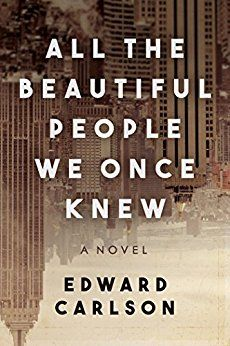 All the Beautiful People We Once Knew: A Novel by [Carlson, Edward]