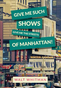 """""""Give me such shows — give me the streets of Manhattan!"""" Walt Whitman 