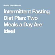 Intermittent Fasting Diet Plan: Two Meals a Day Are Ideal