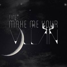 Fine make me your monster