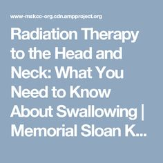 Radiation Therapy to the Head and Neck: What You Need to Know About Swallowing | Memorial Sloan Kettering Cancer Center