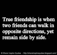 True Friendship is when friends can walk in opposite directions and yet remain side by side.  #Friendship #friendshiplessons #friendshipadvice #friendshipquotes #quotesonfriendship #friendshipquotesandsayings #true #friends #two #walk #opposite #directions #shareinspirequotes #share #inspire #quotes