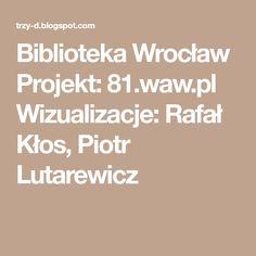 Biblioteka Wrocław Projekt: 81.waw.pl Wizualizacje: Rafał Kłos, Piotr Lutarewicz