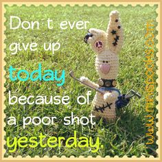Don't ever give up today because of a poor shot yesterday :) Dont Ever Give Up, Happy Wishes, Wish Quotes, Giving Up, Rabbit, Golf, Teddy Bear, Crochet, Animals
