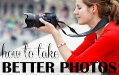 How to take Better Photos without Spending a Fortune!
