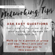 """Networking Tip: Ask easy questions. Don't hide in the corner of the room waiting for someone to approach you. Walk up to a person or group and say, """"May I join you"""" or """"What brings you to this event? Waiting For Someone, Effort, Bring It On, Join, Corner, Group, This Or That Questions, Sayings, Tips"""