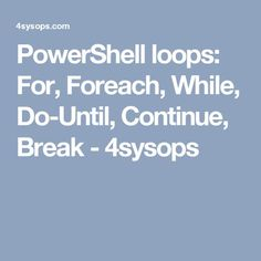 PowerShell loops: For, Foreach, While, Do-Until, Continue, Break - 4sysops
