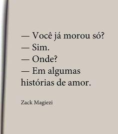 - Você já morou só? - Sim. - Onde? - Em algumas histórias de amor. - Zack Magiezi