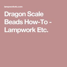 Dragon Scale Beads How-To - Lampwork Etc.