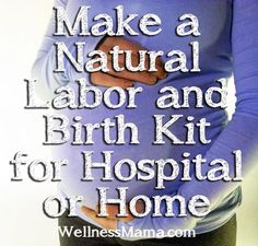 If you're pregnant or planing on it, this is a must read. Full of great advice and DIY tips. Make a natural labor and birth kit for hospital or home Make Your Own Natural Labor and Birth Kit