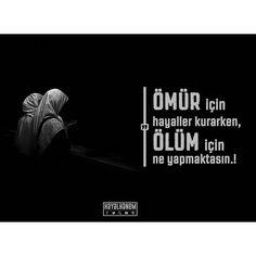 ÖMÜR için hayaller kurarken, ÖLÜM için ne yapmaktasın..! #ölüm #ömür #hayal  #secde ##hayalhanem  #instakesfet #instaislam #instamuslim#risale #nur #twitter #bediüzzaman #said #hak #hakikat #dua #namaz #salavat #Resulullah #Allah #secde #seccade #hayalhanemmersin #mersin #çay