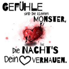 ...Gefühle sind die kleinen Monster ,die Nacht 's dein Herz  verhauen!!!❤❤❗