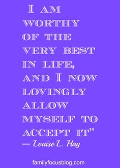 """List of inspiring quotes- """"I am worthy of the very best..."""" Louise Hay quote and more #affirmation #inspiration #inspirationalquotes"""