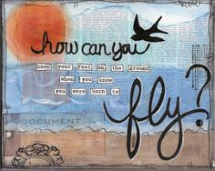 How can you keep your feet on the ground when you know you were born to fly?