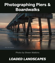 Photographing Piers & Boardwalks #photography #photographytips