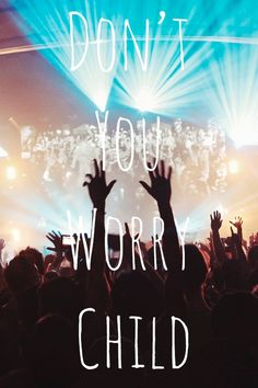 Dont you worry child, see heavens got a plan for you :) SwedishHouseMafia.