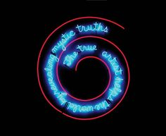 """Bruce Nauman, """"The True Artist Helps the World by Revealing Mystic Truths (Window or Wall Sign),"""" 1967."""