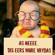 ag nee dis eers more Vrydag