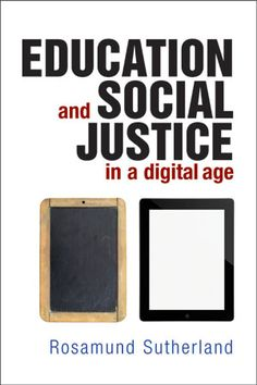 Book Review: Education and Social Justice in a Digital Age by Rosamund Sutherland | LSE Review of Books