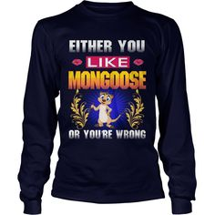 Either You Like MONGOOSE Wrong #gift #ideas #Popular #Everything #Videos #Shop #Animals #pets #Architecture #Art #Cars #motorcycles #Celebrities #DIY #crafts #Design #Education #Entertainment #Food #drink #Gardening #Geek #Hair #beauty #Health #fitness #History #Holidays #events #Home decor #Humor #Illustrations #posters #Kids #parenting #Men #Outdoors #Photography #Products #Quotes #Science #nature #Sports #Tattoos #Technology #Travel #Weddings #Women