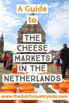 The Dutch Countryside | A Guide To The Cheese Markets In The Netherlands You Should Visit | http://www.thedutchcountryside.com/a-guide-to-the-cheese-markets-in-the-netherlands-you-should-visit