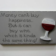 "Hand Painted Wooden Gray Funny Wine Sign, ""Money can't buy happiness. But it can buy wine, which is kinda the same thing."""