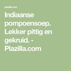 Indiaanse pompoensoep. Lekker pittig en gekruid. - Plazilla.com