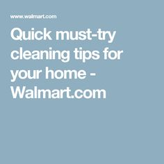 Quick must-try cleaning tips for your home - Walmart.com