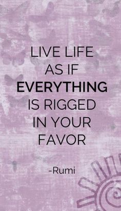 Live Life as if everything is rigged in your favor. ❤️☀️