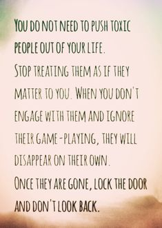 Stop engaging with toxic people - I have found this to be true. Multiple times over the years. This is why I have keeper friends.