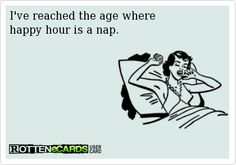 I've reached the age where happy hour is a nap