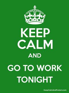 Image result for keep calm and go to work