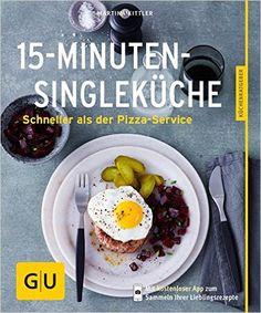 15-Minuten-Single-Küche: Schneller als der Pizza-Service GU Küchenratgeber: Amazon.de: Martina Kittler: Bücher