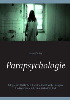 Heinz Duthel Parapsychologie Telepathie, Hellsehen, Geister, Geisterscheinungen, Gedankenlesen, Leben nach dem Tod http://dld.bz/eBppQ